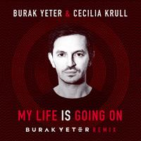 Burak Yeter, Cecilia Krull - My Life Is Going On (Burak Yeter Remix)