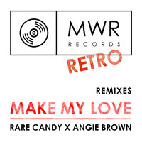 Rare Candy X Angie Brown - Make My Love (Club Mix)